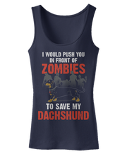 I Would Push You In Front Of Zombies To Save My Dachshund