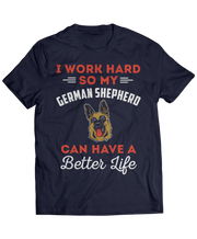 I Work Hard So My German Shepherd Can Have A Better Life