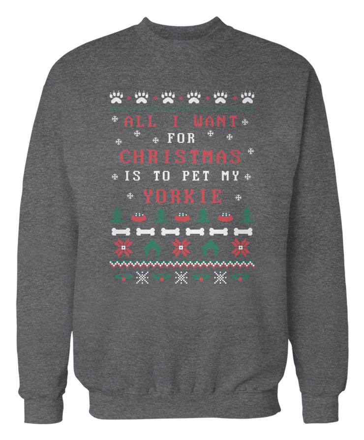 All I Want Is To Pet My Yorkie -  Ugly Christmas Sweater