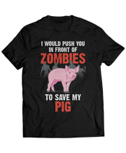 I Would Push You In Front Of Zombies To Save My Pig