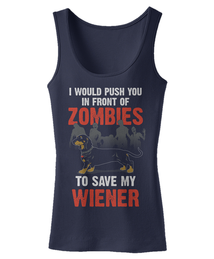 I Would Push You In Front Of Zombies To Save My Wiener
