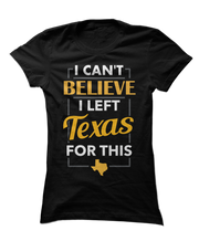 I Can't Believe I Left Texas For This - Funny