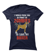 I Would Push You In Front Of Zombies To Save Boxer