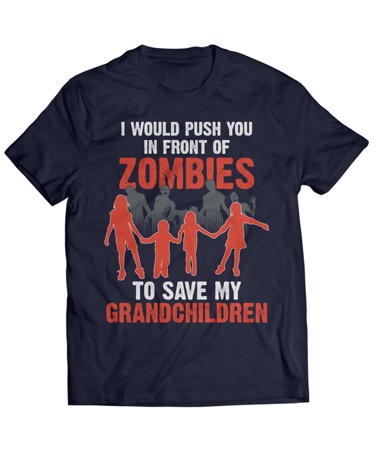 I Would Push You In Front Of Zombies To Save My Grandchildren