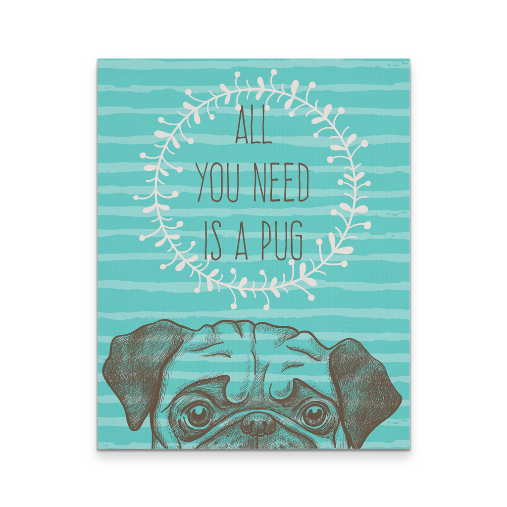 16x20 - All You Need Is A Pug Canvas Wall Art