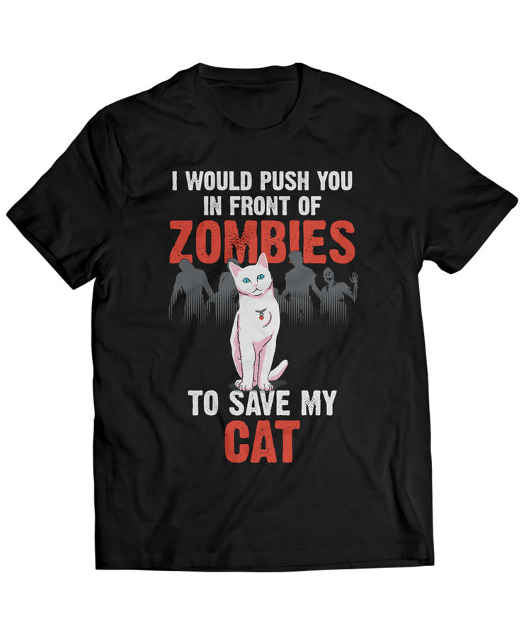 I Would Push You In Front Of Zombies To Save My Cat