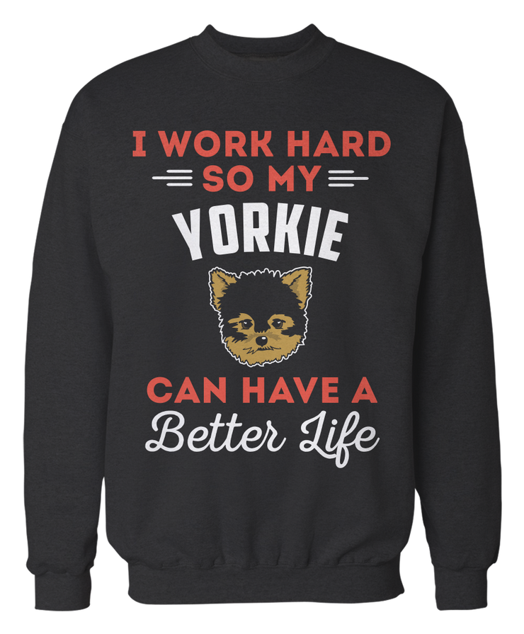 I Work Hard So My Yorkie Can Have A Better Life