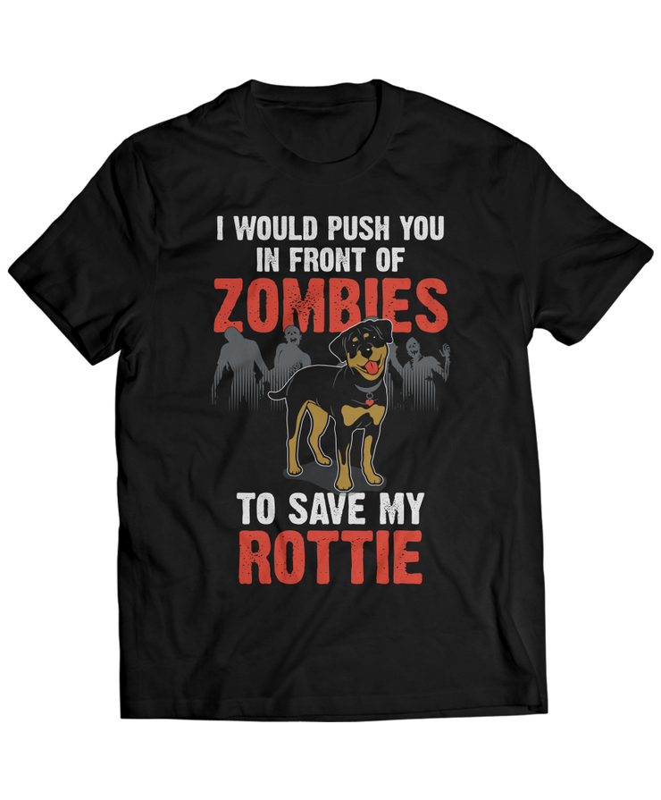 I Would Push You In Front Of Zombies To Save My Rottweiler