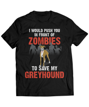 I Would Push You In Front Of Zombies To Save My Greyhound