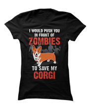 I Would Push You In Front Of Zombies To Save My Corgi