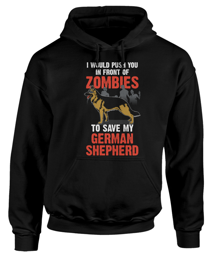 I Would Push You In Front Of Zombies To Save My German Shepherd