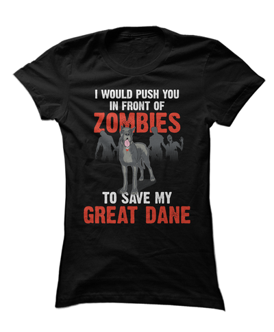 I Would Push You In Front Of Zombies To Save My Great Dane