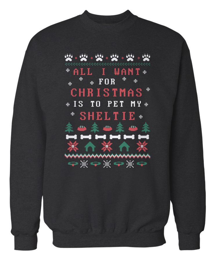 All I Want Is To Pet My Sheltie -  Ugly Christmas Sweater