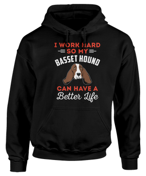 I Work Hard So My Basset Hound Can Have A Better Life
