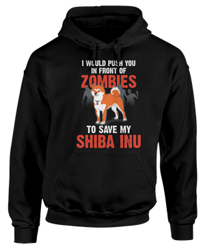 I Would Push You In Front Of Zombies To Save My Shiba Inu