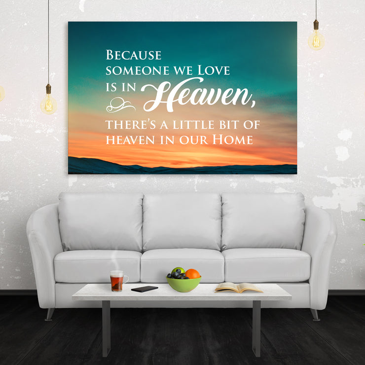 Because Someone We Love Is In Heaven, There's A Little Bit of Heaven In Our Home Canvas Wall Art