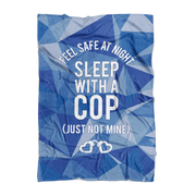 Feel Safe At Night, Sleep With A Police Officer (Just Not Mine!) Fleece Blanket