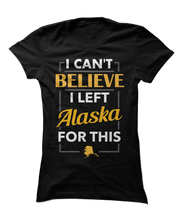 I Can't Believe I Left Alaska For This - Funny