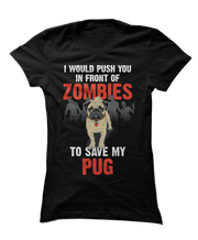 I Would Push You In Front Of Zombies To Save My Pug
