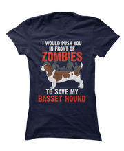 I Would Push You In Front Of Zombies To Save My Basset Hound