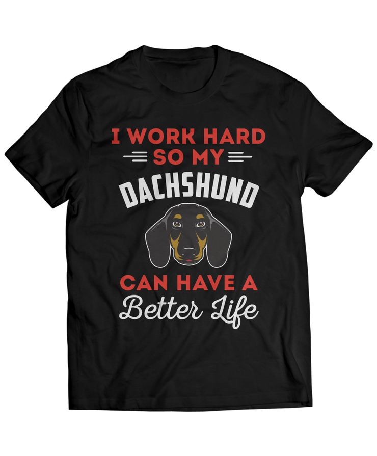 I Work Hard So My Dachshund Can Have A Better Life