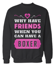 Why Have Friends When You Can Have A Boxer - Dog Apparel