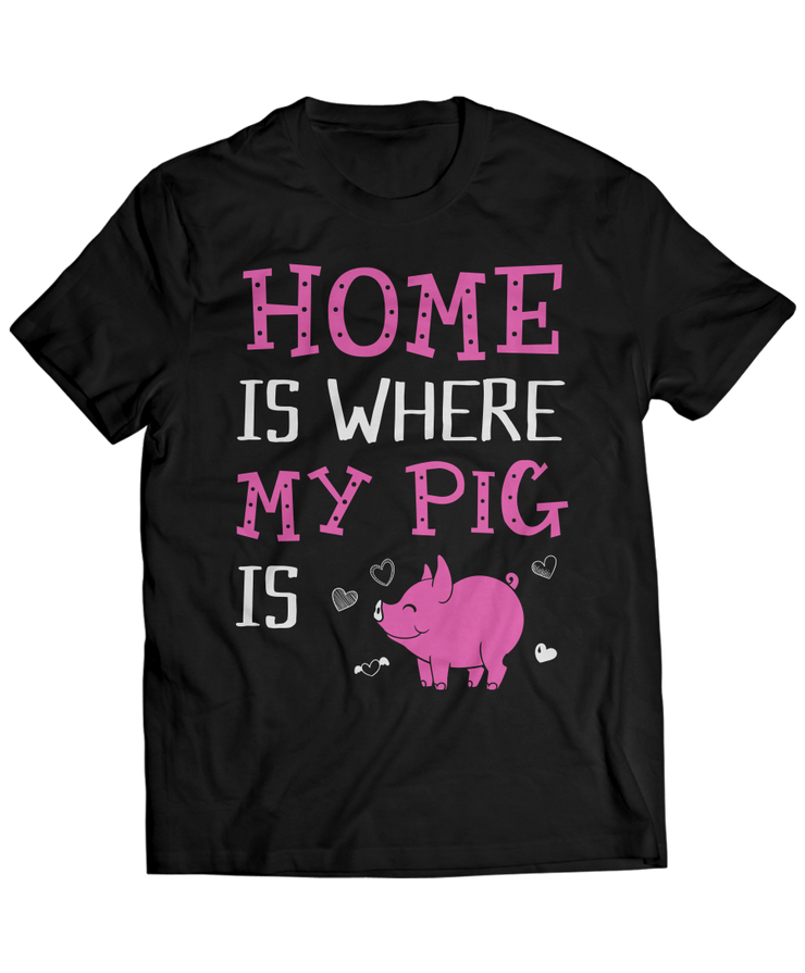 Home is Where My Pig Is - Funny Animal Apparel