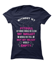 Without My Pitbull, My Heart Would Empty - Funny Pitbull Apparel