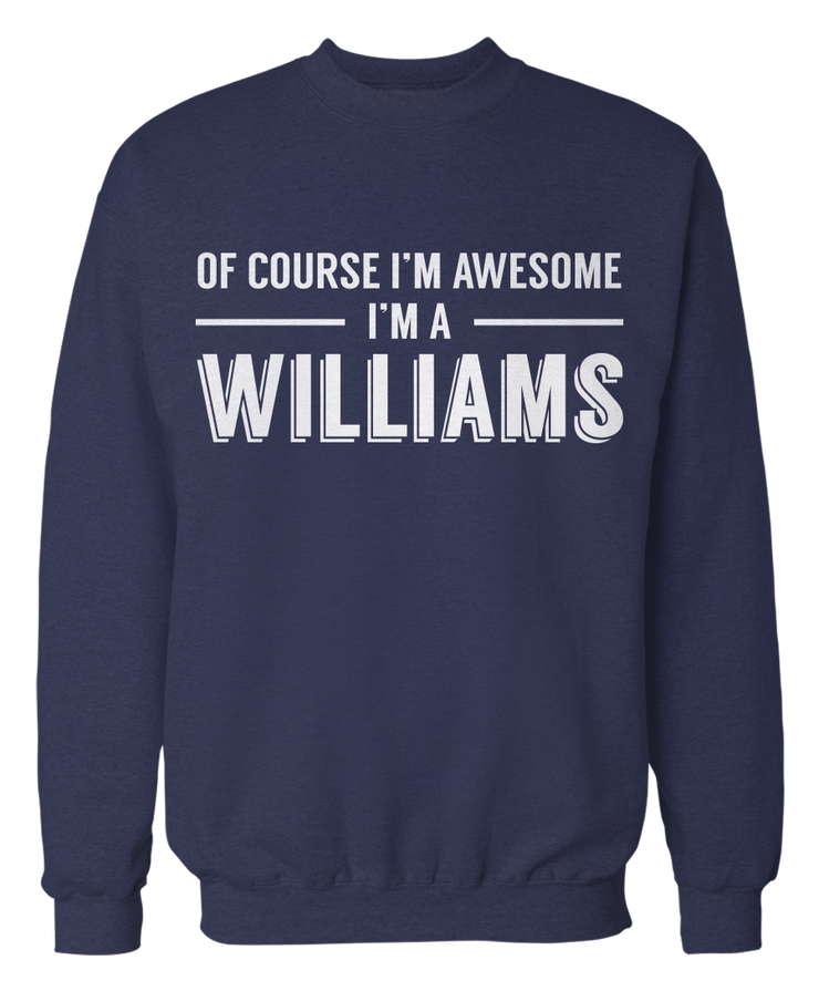 Of Course I'm Awesome, I'm A Williams! - Name Apparel