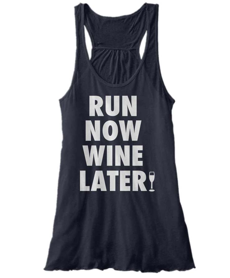 Run Now Wine Later - Funny Runners Drinking Apparel