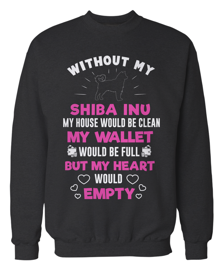 Without My Shiba Inu, My Heart Would Empty - Funny Shiba Inu Apparel