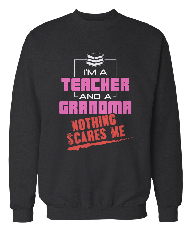 I'm A Teacher And A Grandma, Nothing Scares Me