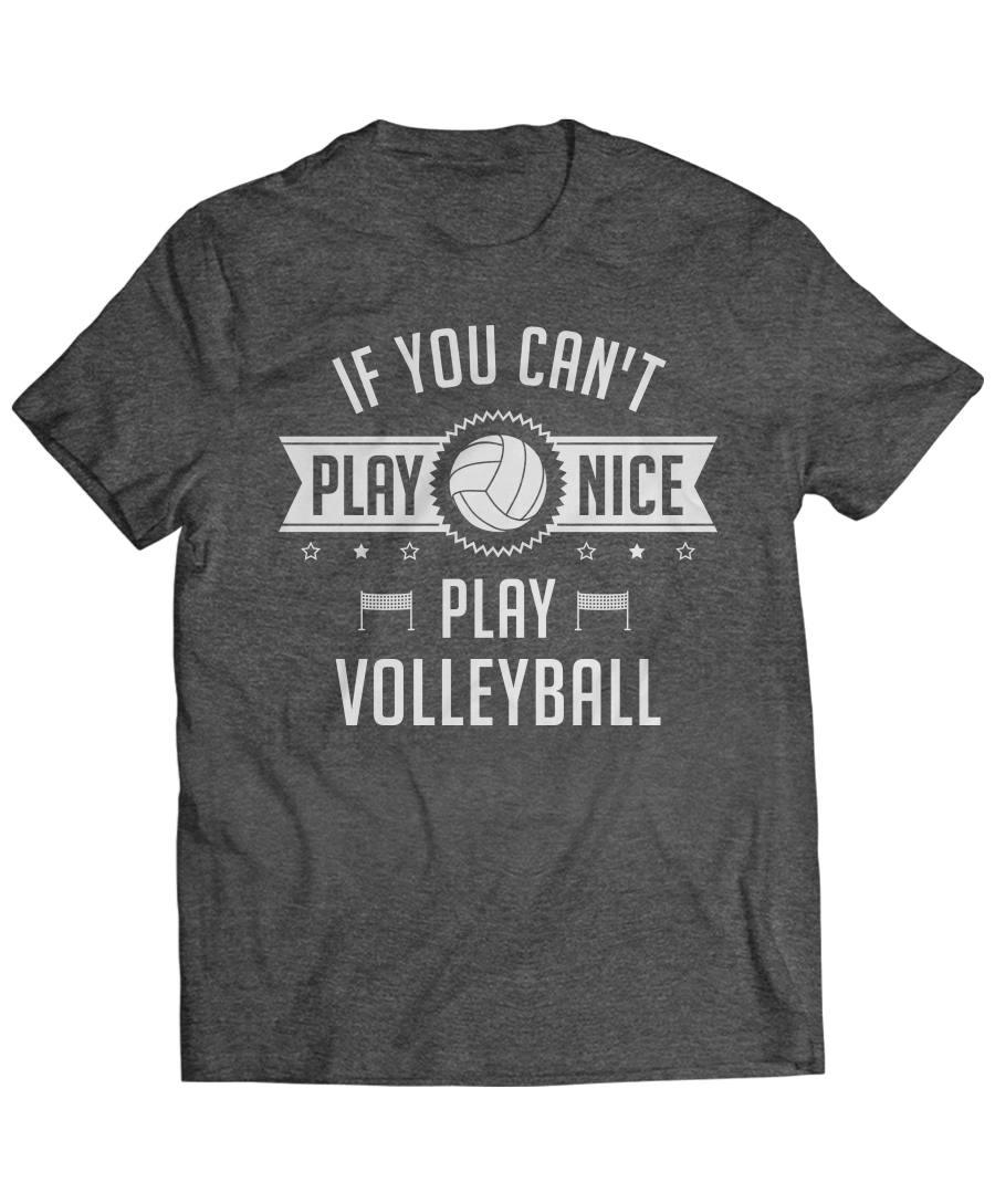 You Can T Play Boxing Shirt: If You Can't Play Nice, Play Volleyball
