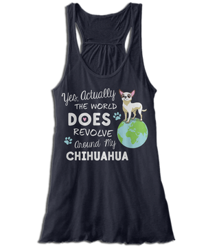 Yes, Actually The World Does Revolve Around My Chihuahua