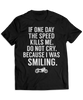 If One Day The Speed Kills Me, Do Not Cry Because I Was Smiling