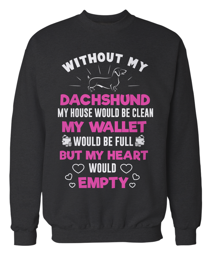 Without My Dachshund, My Heart Would Empty - Funny Dachshund Apparel