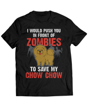 I Would Push You In Front Of Zombies To Save My Chow Chow