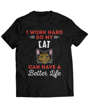 I Work Hard So My Cat Can Have A Better Life
