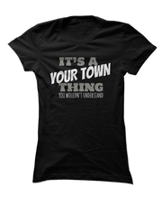 It's a Thing, You Wouldn't Understand - Awesome Hometown Apparel