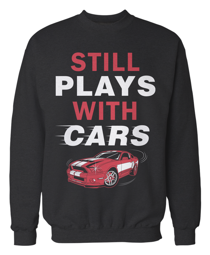 Still Plays With Cars - Funny Car Apparel
