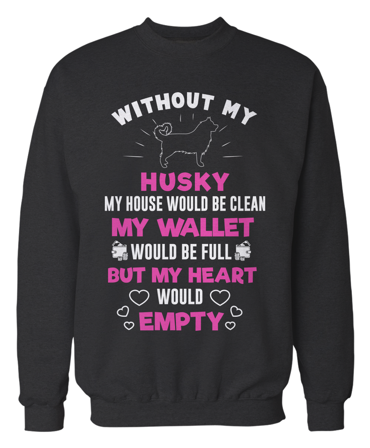 Without My Husky, My Heart Would Empty - Funny Husky Apparel
