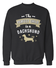 The Perfect Child Is A Dachshund - Funny Cute Dog Apparel