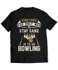 Sometimes the Only Way to Stay Sane is to Go Bowling - Funny Bowling Apparel