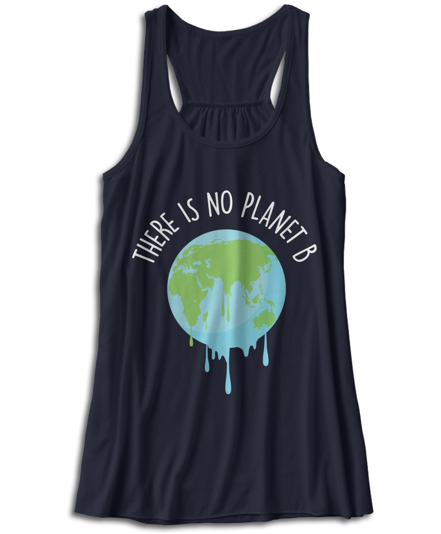 There Is No Planet B - Global Warming - Climate Change T-Shirt
