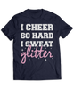 I Cheer So Hard I Sweat Glitter