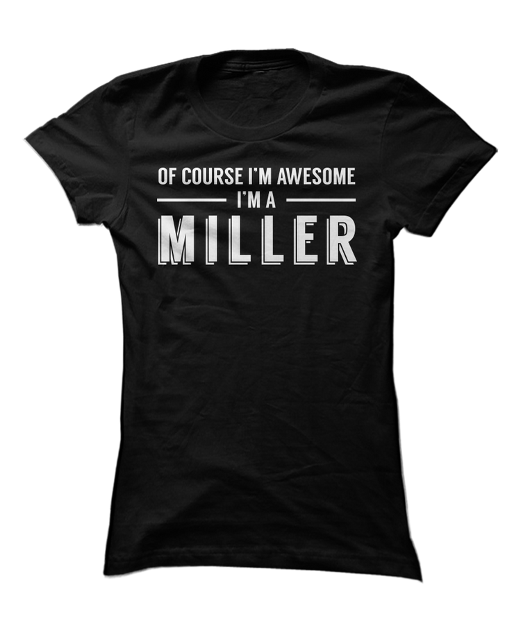 Of Course I'm Awesome, I'm A Miller!