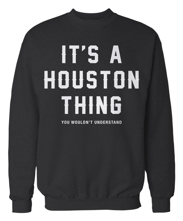It's a Houston Thing, You Wouldn't Understand