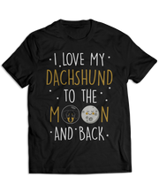 I Love My Dachshund To The Moon and Back