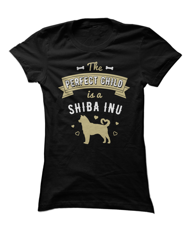 The Perfect Child Is A Shiba Inu - Funny Cute Dog Apparel