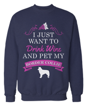 I Just Want To Drink Wine and Pet My Border Collie